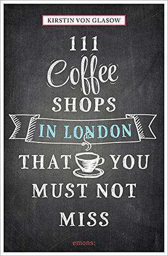 111 Caffè Negozi in London That You Must Not Miss (111 Places/111 Negozi) di