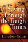 Praying Through the Tough Times by Lloyd John Ogilvie (Paperback, 2010)