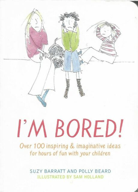 I'm Bored: Inspiring and Imaginative Ideas for Hours of Fun with Your Kids by Po
