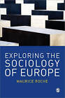 Exploring the Sociology of Europe: An Analysis of the European Social Complex by Maurice Roche (Paperback, 2009)