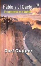 Pablo y el Cacto : Un reencuentro en el Desierto by Carl Cupper (2011,...