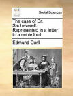 The Case of Dr. Sacheverell. Represented in a Letter to a Noble Lord. by Edmund Curll (Paperback / softback, 2010)