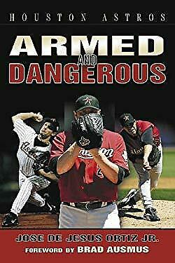 Houston Astros Armed and Dangerous by Ortiz, Jose De Jesus, Jr.