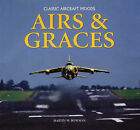 Airs and Graces: Classic and Historic Aircraft Captured Through the Camera of Master-photographer, Martin Bowman by Martin Bowman (Hardback, 2005)