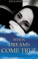When Dreams Come True: A Love Story Only God Could Write by Eric Ludy, Leslie Lu