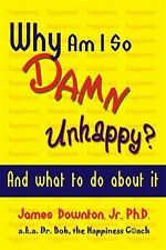 Why Am I So Damn Unhappy? : And What to Do about It by James, Jr. Downton...