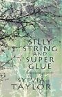Silly String and Super Glue by Sylvia Taylor 9781456023706