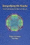 Demystifying the Akash : Consciousness and the Quantum Vacuum by Ralph...