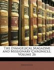 The Evangelical Magazine and Missionary Chronicle Volume 26 by a 9781142910907