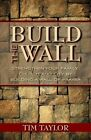 Build the Wall: Strengthen Your Family, Church, and City by Building a Wall of Prayer by Tim Taylor (Paperback / softback, 2015)