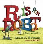 R Is for Robot : A Noisy Alphabet by Adam F. Watkins (2017, Board Book)