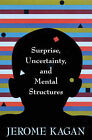 Surprise, Uncertainty and Mental Structures by Jerome Kagan (Hardback, 2002)