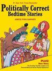 Politically Correct Bedtime Stories by James Finn Garner (2012, Hardcover)