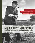 Die Findorff-Siedlungen im Teufelsmoor bei Worpswede (2013, Gebundene Ausgabe)