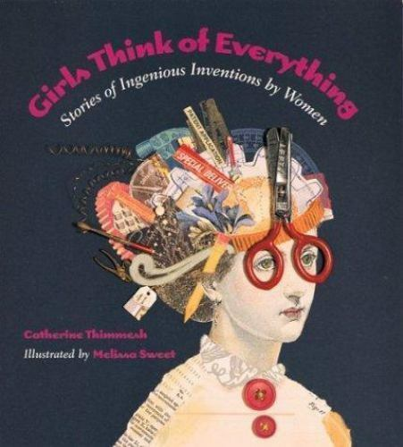 Girls Think of Everything : Stories of Ingenious Inventions by Women  (ExLib)