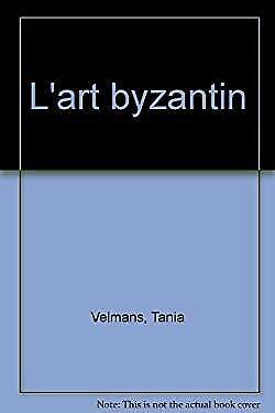 L'art byzantin (La Grammaire des styles) (French Edition) by Velmans, Tania