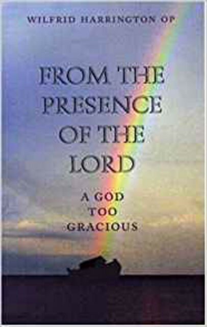 From the Presence of the Lord: A God Too Gracious, Very Good, Harrington, Wilfri