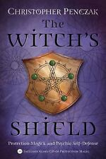The Witch's Shield : Protection Magick and Psychic Self-Defense by Christopher Penczak (2004, Paperback)