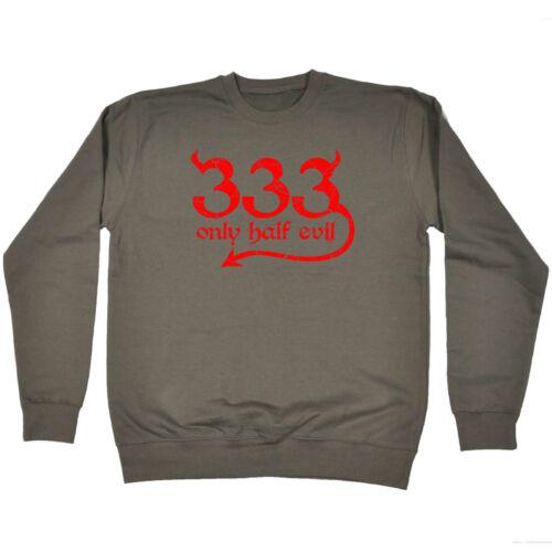 Funny Novelty Sweatshirt Jumper Top 333 Only Half Evil