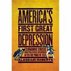 America's First Great Depression: Economic Crisis and Political Disorder after the Panic of 1837 by Alasdair Roberts (Paperback, 2013)