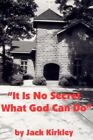 It Is No Secret What God Can Do 9781425957834 by Jack Kirkley Paperback
