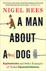 A Man About a Dog: Euphemisms and Other Examples of Verbal Squeamishness by Nigel Rees (Paperback, 2008)