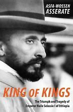 King of Kings : The Triumph and Tragedy of Emperor Haile Selassie I of...