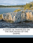 A Series of Pamphlets on the Doctrines of the Gospel by Orson Pratt (Paperback / softback, 2010)