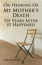 On Hearing of My Mother's Death Six Years after It Happened : A Daughter's...