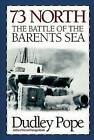 73 North: The Battle of the Barents Sea by Dudley Pope (Paperback / softback, 2005)