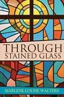 Through Stained Glass by Marlene Louise Walters (Paperback / softback, 2014)