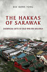 The Hakkas of Sarawak: Sacrificial Gifts in Cold War Era Malaysia by Kee Howe Yong (Paperback, 2013)
