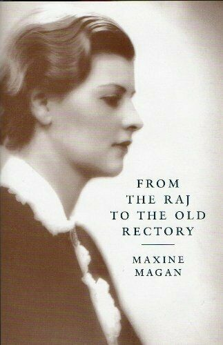 From the Raj to the Old Rectory, Magan, Maxine, Used; Good Book