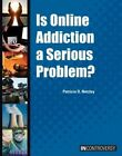 Is Online Addiction a Serious Problem? by Patricia D Netzley (Hardback, 2014)