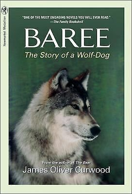 [ [ [ Baree: The Story of a Wolf-Dog [ BAREE: THE STORY OF A WOLF-DOG ] By Curw