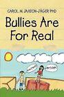 Bullies Are for Real by Dr Carol M Phd Jaxson-Jager, Carol M Jaxson-Jager (Paperback / softback, 2011)