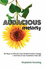 Audacious Creativity: 30 Ways to Liberate Your Soulful Creative Energy--And How It Can Transform Your Life by Stephanie Gunning (Paperback / softback, 2008)