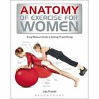 Anatomy of Exercise for Women: Every Woman's Guide to Getting Fit and Strong by Bloomsbury Publishing PLC (Paperback, 2014)
