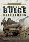 A Tour of the Bulge Battlefields by Karl Cavanagh and William C. C. Cavanagh (2015, Paperback)