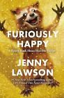 Furiously Happy : A Funny Book about Horrible Things by Jenny Lawson (2015,...