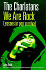 The  Charlatans : We are Rock - Lessons in Pop Survival by John Robb (Paperback, 1999)