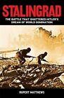 Stalingrad: The Battle That Shattered Hitler's Dream of World Domination by Ruper Matthews (Paperback, 2014)