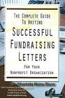 Complete Guide to Writing Successful Fundraising Letters: For Your Non-Profit Organization by Charlotte Raines Dixon (Mixed media product, 2008)