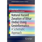 Natural Hazard Zonation of Bihar (India) Using Geoinformatics: A Schematic Approach by Anirban Mukhopadhyay, Tuhin Ghosh (Paperback, 2014)