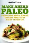 Make Ahead Paleo: Paleo Diet Make Ahead Freezer Meals for Paleo on the Go by Ashley Peters (Paperback / softback, 2015)