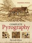 The Complete Pyrography by Stephen Poole (2015, Paperback, New Edition)