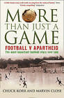 More Than Just a Game: Football v Apartheid by Marvin Close, Prof. Chuck Korr (Paperback, 2009)