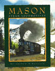 Mason Steam Locomotives: Melodies, Cast, and Wrought in Metal by Arthur W. Wallace (Hardback, 2004)