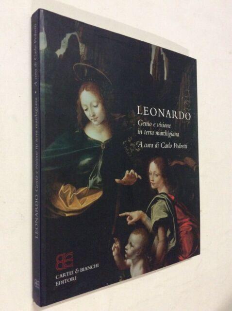 Leonardo. Genio e visione in terra marchigiana Carlo Pedretti