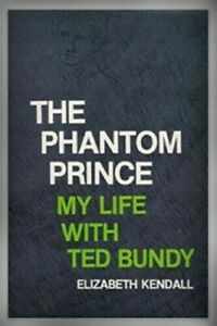 The-Phantom-Prince-My-Life-with-Ted-Bundy-by-Elizabeth-Kendall